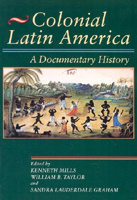 Colonial Latin America By Mills, Kenneth (EDT)/ Taylor, William B. (EDT)/ Graham, Sandra Lauderdale (EDT)/ Lauderdale Graham, Sandra (EDT)